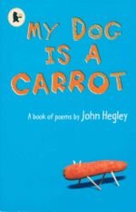 My Dog is a Carrot : A Book of Poems by John Hegley - John Hegley