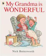 My Grandma Is Wonderful - Nick Butterworth