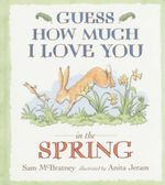 Guess How Much I Love You : In the Spring - Sam McBratney