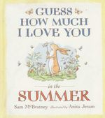 Guess How Much I Love You in the Summer? - Sam McBratney
