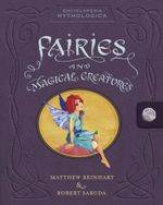 Encyclopedia Mythologica : Fairies and Magical Creatures - Matthew Reinhart