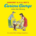 Curious George Visits the Library : For Curious Little Monkeys Everywhere... - Margret Rey