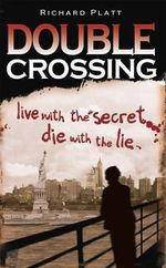 Double Crossing : Live with the secret - Die with the lie - Richard Platt