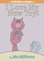 I Love My New Toy! : An Elephant & Piggie Book - Mo Willems