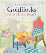 Goldilocks and the Three Bears - Emma Chichester Clark