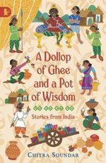Dollop of Ghee and a Pot of Wisdom : Stories From India: Racing Reads : Racing Reads - Chitra Soundar