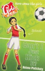 Can't I Just Kick It? : Girls FC - Here come the girls ... - Helena Pielichaty