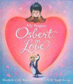 Osbert in Love : My Penguin - Elizabeth Cody Kimmel