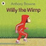 Willy the Wimp - Anthony Browne