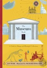 The Museum Book : A Guide to Strange and Wonderful Collections - Jan Mark