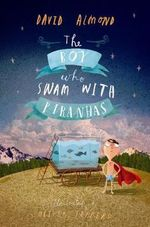 The Boy Who Swam with Piranhas - David Almond