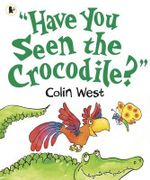 Have You Seen the Crocodile? - Colin West