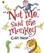 Not Me, Said the Monkey - Colin West