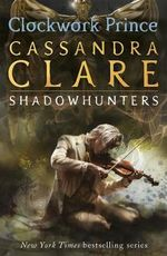 Clockwork Prince  : The Infernal Devices Series : Book 2 - Cassandra Clare