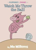Watch Me Throw The Ball : An Elephant & Piggie Book - Mo Willems