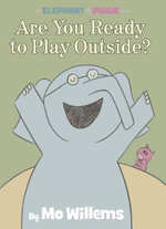Are You Ready To Play Outside : Elephant and Piggie Series - Mo Willems