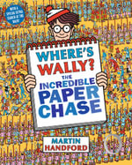 Where's Wally? : The Incredible Paper Chase : Where's Wally Series : Book 7 - Martin Handford