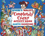 Where's Wally? : The Completely Crazy Activity Book - Martin Handford