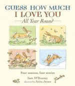 Guess How Much I Love You : All Year Round - Four Seasons, Four Stories - Sam McBratney