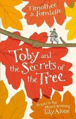 Toby and the Secrets of the Tree : Sequel To The Award Winning Toby Alone - Timothee de Fombelle