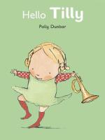 Hello Tilly - Polly Dunbar