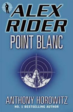 Alex Rider : Point Blanc : Alex Rider Series : Book 2 - Anthony Horowitz