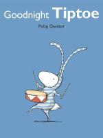 Goodnight Tiptoe : Tilly and Friends Book Ser. - Polly Dunbar