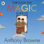 Through the Magic Mirror - Anthony Browne