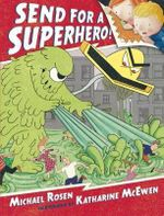 Send for a Superhero! - Michael Rosen