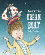 Arthur's Dream Boat - Polly Dunbar