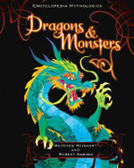 Encyclopedia Mythologica : Dragons and Monsters : Encyclopedia Mythologica Series : Book 3 - Matthew Reinhart