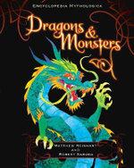 Encyclopedia Mythologica : Dragons and Monsters : Encyclopedia Mythologica Series : Book 3 - Matthew Reinhart