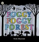 The Foggy, Foggy Forest - Nick Sharratt