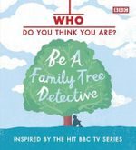 Who Do You Think You Are? : Be A Family Tree Detective :  Be a Family Tree Detective - Dan Waddell
