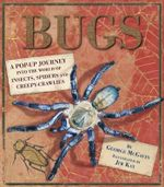 Bugs : A Pop-up Journey into the World of Insects, Spiders and Creepy-crawlies - George C. McGavin
