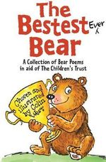The Bestest Ever Bear : A Collection Of Bear Poems In Aid Of The Children's Trust - Colin West