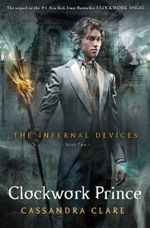 Clockwork Prince : Infernal Devices : Book 2 - Cassandra Clare