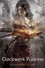 Clockwork Princess : Infernal Devices : Book 3 - Cassandra Clare