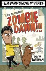 Samuel Swann Movie Mysteries : Zombie Dawn!!! - Tanya Landman