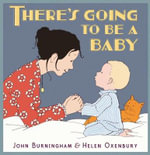There's Going to Be a Baby - John Burningham