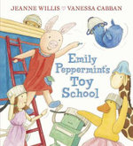 Emily Peppermint's Toy School - Jeanne Willis