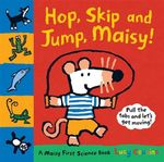 Hop, Skip and Jump, Maisy! : Maisy First Science Book Ser. - Lucy Cousins