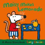 Maisy Makes Lemonade : A Maisy Story Book - Lucy Cousins