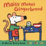 Maisy Makes Gingerbread : A Maisy Story Book - Lucy Cousins