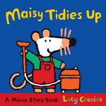 Maisy Tidies Up : A Maisy Story Book - Lucy Cousins