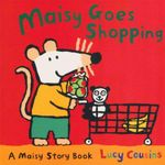 Maisy Goes Shopping : A Maisy Story Book - Lucy Cousins