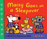 Maisy Goes on a Sleepover : A Maisy First Experiences Book - Lucy Cousins