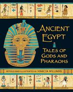Ancient Egypt : Tales Of Gods And Pharaohs - Marcia Williams