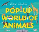 Pop-Up World of Animals - Robert Crowther