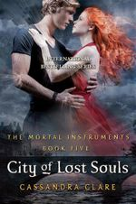 City Of Lost Souls : Mortal Instruments : Book 5 - Cassandra Clare